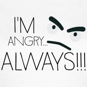 I'm angry... always! T-Shirts - Women's T-Shirt
