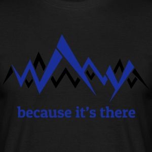 Because it's there - George Mallory on Everest T-Shirts - Men's T-Shirt