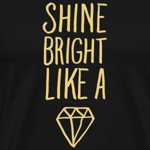 Shine Bright Like A Diamond T-Shirts - Männer Premium T-Shirt