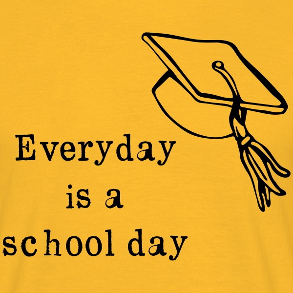 Everyday is a school day T-Shirts - Men's T-Shirt