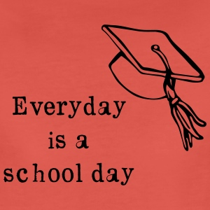 Everyday is a school day T-Shirts - Women's Premium T-Shirt