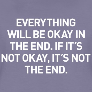 everything okay in the end T-Shirts - Frauen Premium T-Shirt