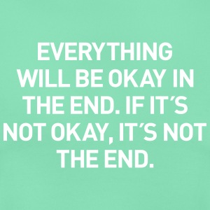 everything okay in the end T-Shirts - Frauen T-Shirt