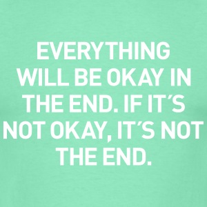 everything okay in the end T-Shirts - Männer T-Shirt