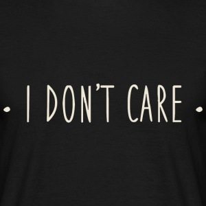 Tshirt i don't care - T-shirt Homme