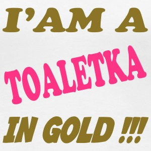 I'am a toaletka in gold !!! T-Shirts - Frauen Premium T-Shirt