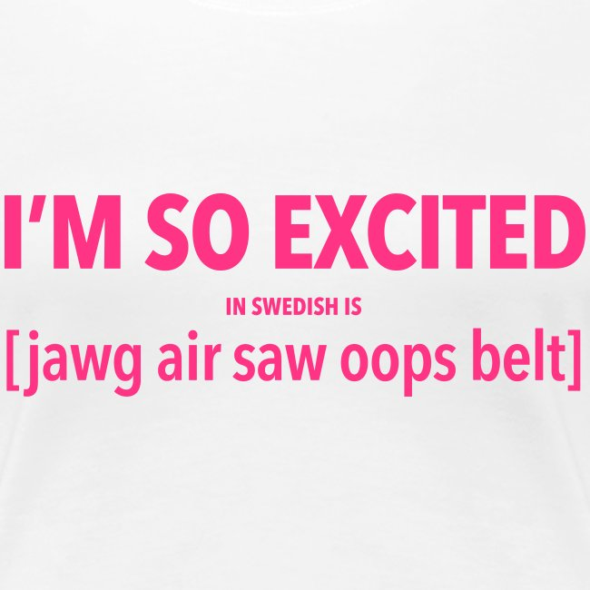 I'm so excited, in swedish