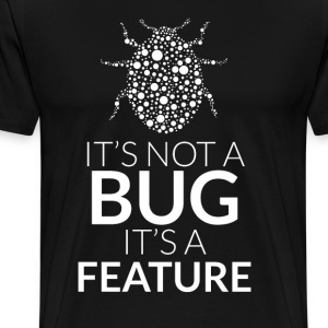 It's not a bug, it's a feature - Koszulka męska Premium