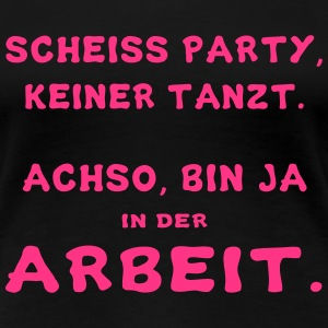 Scheiss Party T-Shirts - Frauen Premium T-Shirt