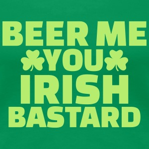 Beer me you irish bastard T-Shirts - Frauen Premium T-Shirt
