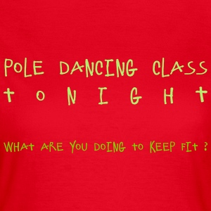 Pole dancing tonight - Women's T-Shirt