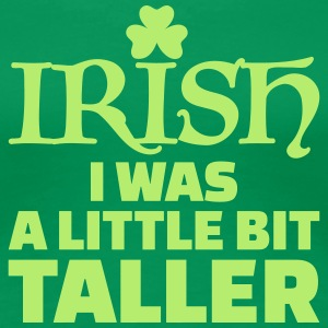 Irish I was a little bit taller T-Shirts - Frauen Premium T-Shirt