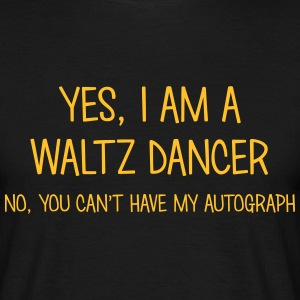 waltz dancer yes no cant have autograph t-shirt - Men's T-Shirt
