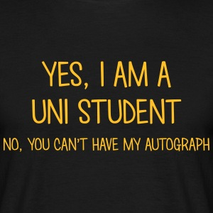 uni student yes no cant have autograph t-shirt - Men's T-Shirt