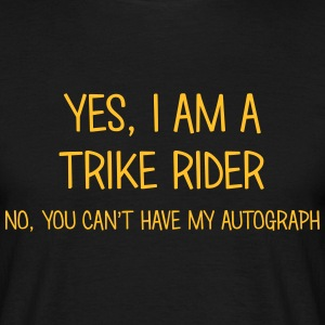 trike rider yes no cant have autograph t-shirt - Men's T-Shirt