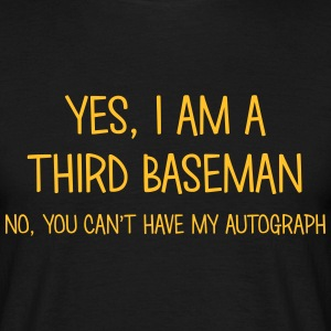 third baseman yes no cant have autograph t-shirt - Men's T-Shirt