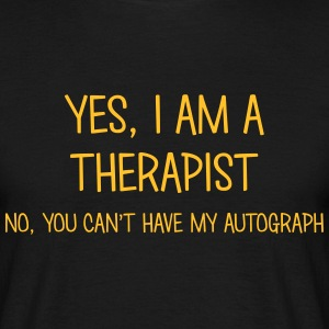 therapist yes no cant have autograph t-shirt - Men's T-Shirt