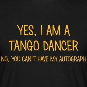tango dancer yes no cant have autograph t-shirt - Men's T-Shirt