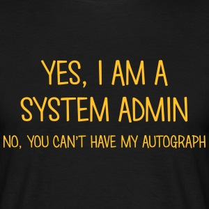 system admin yes no cant have autograph t-shirt - Men's T-Shirt
