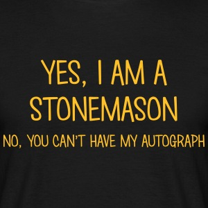 stonemason yes no cant have autograph t-shirt - Men's T-Shirt