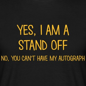 stand off yes no cant have autograph t-shirt - Men's T-Shirt