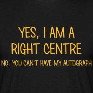 right centre yes no cant have autograph t-shirt - Men's T-Shirt