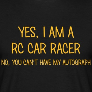 rc car racer yes no cant have autograph t-shirt - Men's T-Shirt