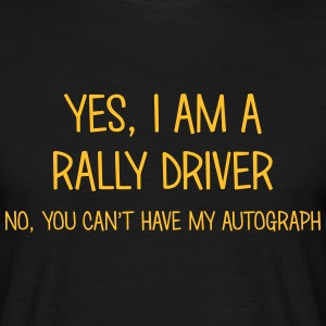 rally driver yes no cant have autograph t-shirt - Men's T-Shirt