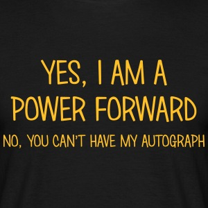 power forward yes no cant have autograph t-shirt - Men's T-Shirt