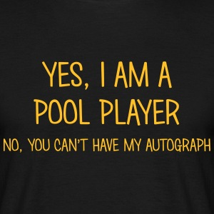 pool player yes no cant have autograph t-shirt - Men's T-Shirt