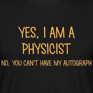 physicist yes no cant have autograph t-shirt - Men's T-Shirt