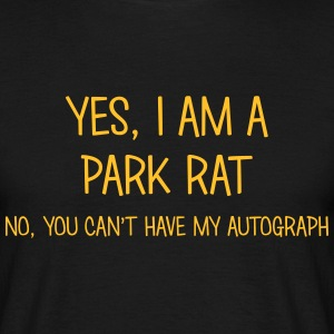 park rat yes no cant have autograph t-shirt - Men's T-Shirt