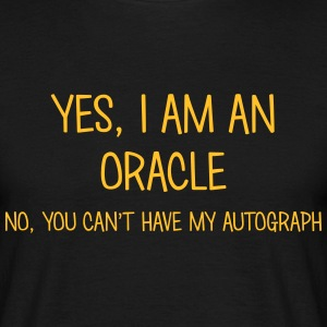 oracle yes no cant have autograph t-shirt - Men's T-Shirt