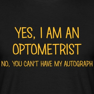 optometrist yes no cant have autograph t-shirt - Men's T-Shirt