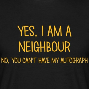neighbour yes no cant have autograph t-shirt - Men's T-Shirt