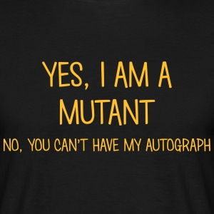 mutant yes no cant have autograph t-shirt - Men's T-Shirt