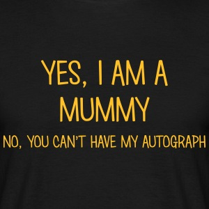 mummy yes no cant have autograph t-shirt - Men's T-Shirt