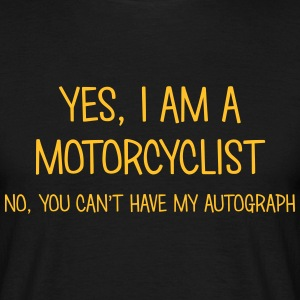 motorcyclist yes no cant have autograph t-shirt - Men's T-Shirt