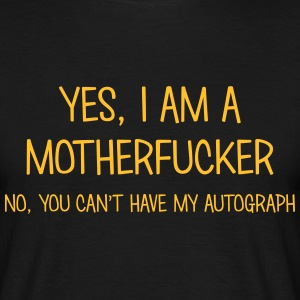 motherfucker yes no cant have autograph t-shirt - Men's T-Shirt