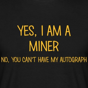 miner yes no cant have autograph t-shirt - Men's T-Shirt