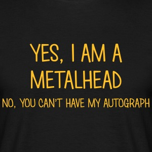 metalhead yes no cant have autograph t-shirt - Men's T-Shirt