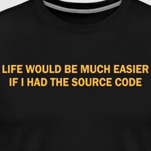 LIFE WOULD BE MUCH EASIER T-Shirts - Männer Premium T-Shirt