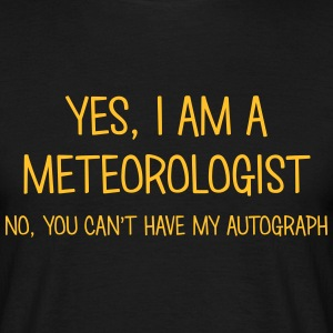 meteorologist yes no cant have autograph t-shirt - Men's T-Shirt