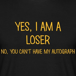 loser yes no cant have autograph t-shirt - Men's T-Shirt