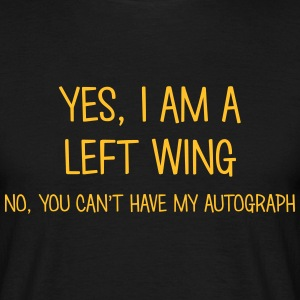 left wing yes no cant have autograph t-shirt - Men's T-Shirt
