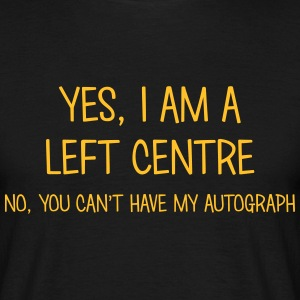 left centre yes no cant have autograph t-shirt - Men's T-Shirt