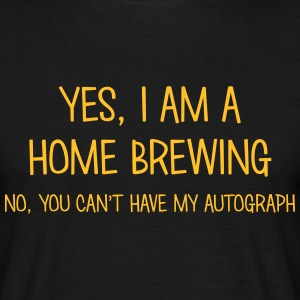 home brewing yes no cant have autograph t-shirt - Men's T-Shirt