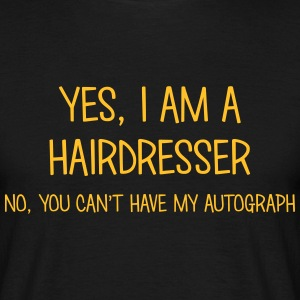 hairdresser yes no cant have autograph t-shirt - Men's T-Shirt