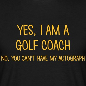 golf coach yes no cant have autograph t-shirt - Men's T-Shirt