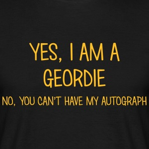 geordie yes no cant have autograph t-shirt - Men's T-Shirt